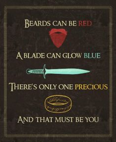 "Here's a geeky Lord of the Rings valentine: ""Beard can be red; a blade can glow blue; there's only one precious; and that must be you."""