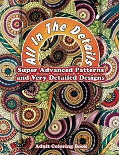 All In The Details Super Advanced Patterns & Very Detailed Designs Adult Colorin (Sacred Mandala Designs and Patterns Coloring Books for Adults) (Volume 65) by Lilt Kids Coloring Books, http://www.amazon.com/dp/1502575477/ref=cm_sw_r_pi_dp_cDDUub07A4KDQ