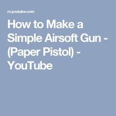 How to Make a Simple Airsoft Gun - (Paper Pistol) - YouTube