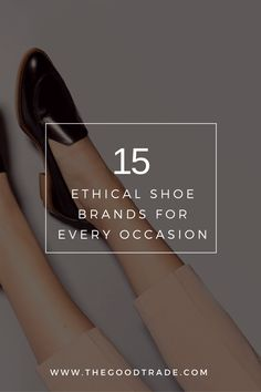 15 ETHICAL SHOE BRANDS FOR EVERY OCCASION | From hiking and running, to work, or a night out, these 15 brands make it easier to fill your closet with ethical, high quality staples for every occasion.