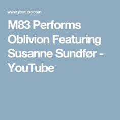 M83 Performs Oblivion Featuring Susanne Sundfør - YouTube