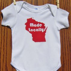 Wisconsin Made Locally Onesie/Toddler Tee shirt $15 (also found at Anthology in Madison)
