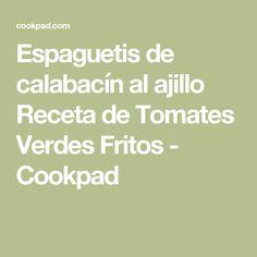 Espaguetis de calabacín al ajillo Receta de Tomates Verdes Fritos - Cookpad