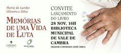 """Lançamento do livro: """"Memórias de Uma Vida de Luta"""" de Maria de Lurdes Oliveira e Silva > 28 Novembro 2015, 16h @ Biblioteca Municipal, Vale de Cambra"""