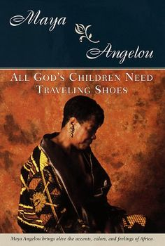 All God's Children Need Traveling Shoes by Maya Angelou (Upper School History)