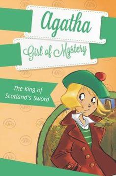 The King of Scotland's Sword (Agatha, Girl of Mystery #3) by Steve Stevenson.