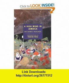 A High Wind in Jamaica (New York Review  Classics) (9780940322158) Richard Hughes, Francine Prose , ISBN-10: 0940322153  , ISBN-13: 978-0940322158 ,  , tutorials , pdf , ebook , torrent , downloads , rapidshare , filesonic , hotfile , megaupload , fileserve