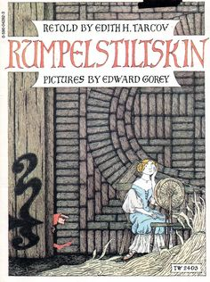 Rumpelstiltskin: A Tale Told Long Ago by the Brothers Grimm 1974 Retold by Edith Tarcov. Pictures by Edward Gorey Rumpelstiltskin, Edward Gorey Books, John Kenn, Classic Fairy Tales, Brothers Grimm, Children's Picture Books, Children's Book Illustration, Book Illustrations, Vintage Children's Books