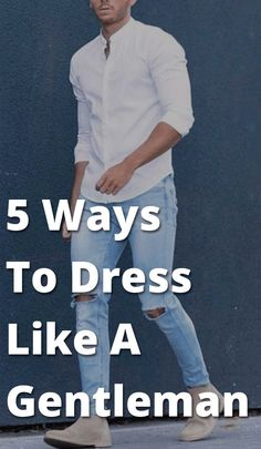 5 Ways To Dress Like A Gentleman