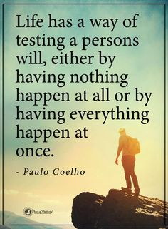 Life Lessons | Life has a way of testing a persons will, wither by having nothing happen at all or by having everything happen at once.