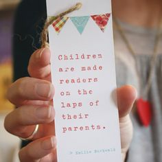 'Children are made readers on the laps of their parents - Emily Buchwald via delightfulchildrensbooks #Quotation  #Kids #Reading