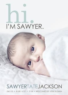 Hi Sawyer, I'm Impressed...with your cute birth announcement!