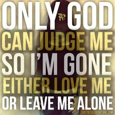 """Only God Can Judge Me Quote- This quote was made famous by Rapper Jay Z from his song titled """"Public Service Announcement"""" Judge not, that you be not judged.  www.DistressedCouture.com"""