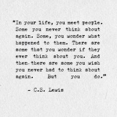 En tu vida,tu conoces personas.Algunas a las que nunca vuelves a pensar de nuevo.Otras,te preguntas que paso con ellas.Hay algunas que te preguntas si algunas vez piensan en ti.Y luego hay personas que tu desearías nunca tener que pensar otra vez.Pero lo haces.