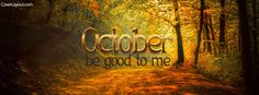 October Be Good To Me Facebook Cover coverlayout.com