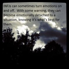 INFJs can sometimes turn emotions on and off.  With some warning, they can become emotionally detached to a situation, knowing it's what's best for them.