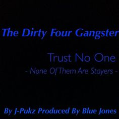 'Trust No One' - None Of Them Are Stayers By @dirty4gangsta Produced by @BlueJonesBCMG by Dirty Four Gangsters on SoundCloud