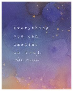 Everything you can imagine is real pablo от Riverwaystudios