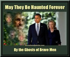 "#Hillary & #Obama ""May They Be Haunted Forever By The Ghosts of Brave Men"" #Benghazi #Hillary4Prison2016"