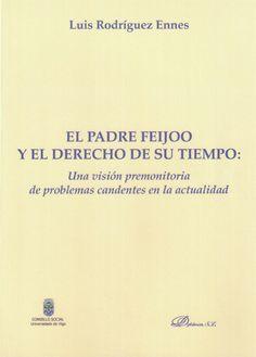 El Padre Feijoo y el derecho de su tiempo : una visión premonitoria de problemas candentes en la actualidad / Luis Rodríguez Ennes