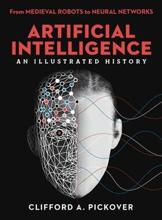 Artificial Intelligence: An Illustrated History: From Medie. intelligence Artificial Intelligence: An Illustrated History ebook by Clifford A. Expert System, Ai Machine Learning, Artificial Intelligence Technology, Deep Learning, Nanotechnology, Book Photography, Medieval, Illustration, Robotics