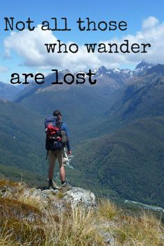 Not all those who wander are lost ...