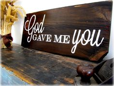 God Gave Me You- Reclaimed Barn Wood Sign- Typography year old Barn Wood-Wall Decor. Diy home decor on a budget Barn Wood Signs, Old Barn Wood, Reclaimed Barn Wood, Wooden Signs, Pallet Signs, Rustic Signs, Wood Wood, Diy Wood, Rustic Decor