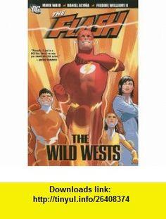 The Flash The Wild Wests (9781401218287) Mark Waid, John Rogers, Keith Champagne, Daniel Acu�a, Freddie Williams II, Doug Braithwaite , ISBN-10: 1401218288  , ISBN-13: 978-1401218287 ,  , tutorials , pdf , ebook , torrent , downloads , rapidshare , filesonic , hotfile , megaupload , fileserve