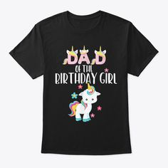 Discover Unicorn Dad Of The Birthday Girl Birthda T-Shirt, a custom product made just for you by Teespring. With world-class production and customer support, your satisfaction is guaranteed. - Are you looking for a gift for dad? Do you want... Dad Birthday Quotes, Girl Birthday, Customer Support, Father And Son, Gifts For Dad, Unicorn, Dads, Mens Tops, T Shirt