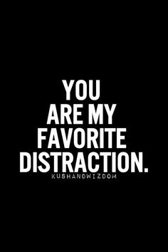 You are my favorite destraction #quote #lines  #life