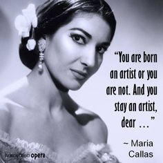 Timeless Maria Callas ... she would know about being an artist!