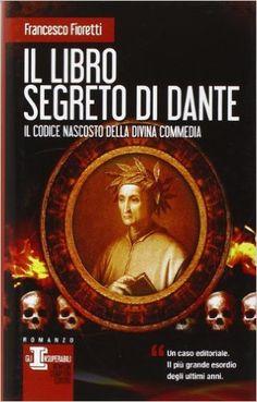 Amazon.it: Il libro segreto di Dante. Il codice nascosto della Divina Commedia - Francesco Fioretti - Libri ♥✫✫❤️ *•. ❁.•*❥●♆● ❁ ڿڰۣ❁ La-la-la Bonne vie ♡❃∘✤ ॐ♥⭐▾๑ ♡༺✿ ♡·✳︎·❀‿ ❀♥❃ ~*~ SUN May 29, 2016 ✨вℓυє мσση ✤ॐ ✧⚜✧ ❦♥⭐♢∘❃♦♡❊ ~*~ Have a Nice Day ❊ღ༺ ✿♡♥♫~*~ ♪ ♥❁●♆●✫✫ ஜℓvஜ