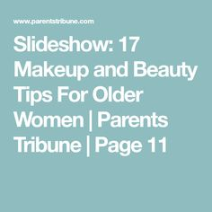 Slideshow: 17 Makeup and Beauty Tips For Older Women | Parents Tribune | Page 11