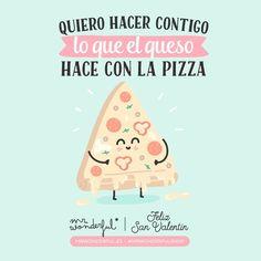 Quiero hacer contigo lo que el queso hace con la pizza
