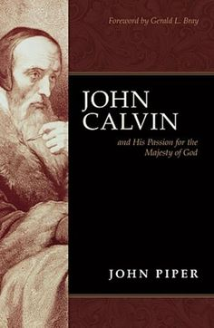 John Calvin and His Passion for the Majesty of God  A great book to reflect upon!
