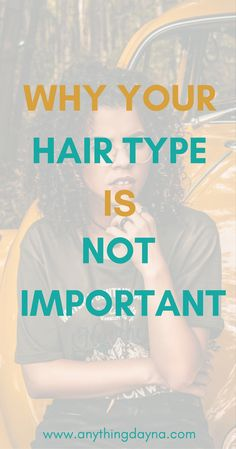 Natural Hair Basics: Why Your Hair Type Is Not Important | Natural Hair | Natural Hair Care | Natural Hair Type| Hair Regimen