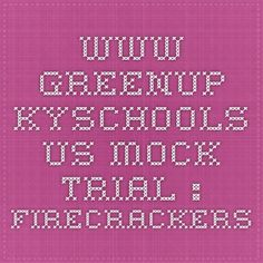 www.greenup.kyschools.us  Mock Trial : Firecrackers (Middle School)
