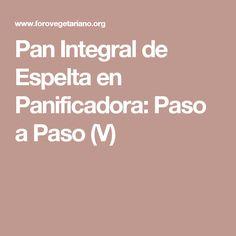 Pan Integral de Espelta en Panificadora: Paso a Paso (V)
