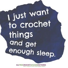 I just want to crochet things and get enough sleep. Every crocheter's dream...*sigh*