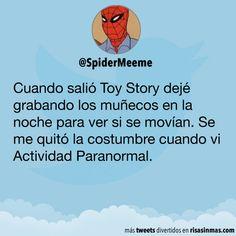 Cuando salió Toy Story dejé grabando los muñecos en la noche para ver si se movían. Se me quitó la costumbre cuando vi Actividad Paranormal.