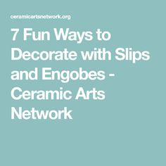 7 Fun Ways to Decorate with Slips and Engobes - Ceramic Arts Network