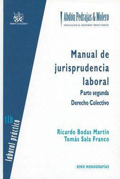 Manual de jurisprudencia laboral. Parte segunda, Derecho colectivo / Ricardo Bodas Martín, Tomás Sala Franco. -  Valencia : Tirant lo Blanch, 2013.