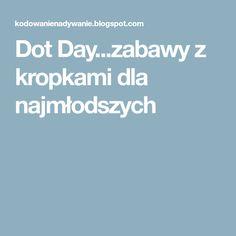 Dot Day...zabawy z kropkami dla najmłodszych