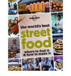 The World's Best Street Food: Where to Find it and How to Make it (Paperback)