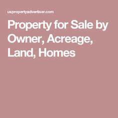Property for Sale by Owner, Acreage, Land, Homes