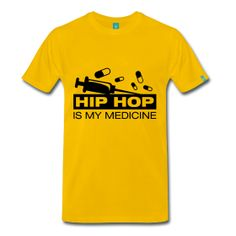 Hip Hop Is My Medicine - TShirt | Webshop: http://hiphopgoldenage.spreadshirt.com/my-medicine-A16402942/customize/color/39