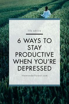 6 Ways to Stay Productive When You're Depressed | Productivity Inspiration | Happiness Inspiration