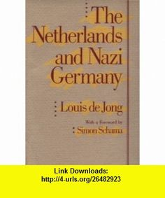 The Netherlands and Nazi Germany (Erasmus Lectures 1988) (9780674608054) Louis de Jong, Simon Schama , ISBN-10: 0674608054  , ISBN-13: 978-0674608054 ,  , tutorials , pdf , ebook , torrent , downloads , rapidshare , filesonic , hotfile , megaupload , fileserve
