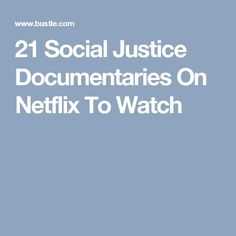 21 Social Justice Documentaries On Netflix To Watch