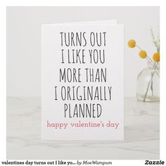 Valentines Day turns out I like you more than I originally planned funny Holiday Card. Valentines Day Poems, Husband Valentine, Funny Valentine, Valentine Gifts, Funny Holiday Cards, Card Ideas, Gift Ideas, Boyfriend Humor, Handmade Cards